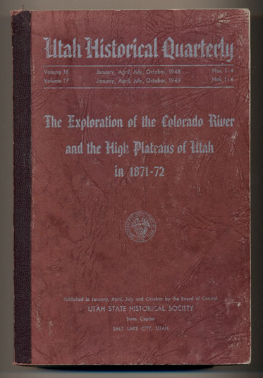 The Exploration of the Colorado River and the High Plateaus of Utah in 1871-72 (Utah Historical Quarterly Volume 16, January, April, July, October, 1948, Numbers 1-4 & Volume 17, January, April, July, October, 1949, Numbers 1-4)