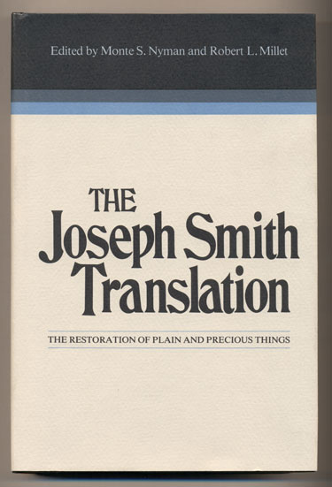 The Joseph Smith Translation: The Restoration of Plain and Precious Things. Monte S. Nyman, Robert L. Millet.