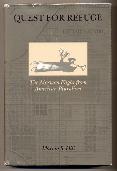 Quest for Refuge: The Mormon Flight from American Pluralism. Marvin S. Hill.