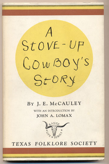 A Stove-Up Cowboys' Story. James Emmit McCauley, John A. Lomax, Introduction.