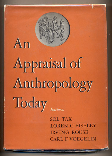 An Appraisal of Anthropology Today. Sol Tax, Irving Rouse Loren C. Eiseley.
