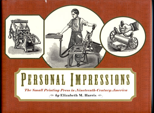 Personal Impressions: The small printing press in nineteenth-century America. Elizabeth M. Harris.
