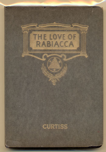 The Love of Rabiacca: A Tragedy in Five Acts- A Tale of a Prehistoric Race Recovered Physically. Harriette Augusta Curtiss, F. Homer Curtiss.