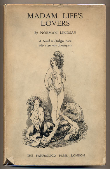 Madam Life's Lovers: A Human Narrative Embodying a Philosophy of the Artist in Dialogue Form. Norman Lindsay.