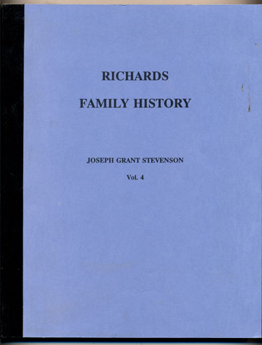 Richards Family History Volume 4: Consisting of Biographical Sketches, Letters and other Memorabilia of the grandchildren of Joseph Richards (1762-1840) of Southborough, Worcester Co., Mass. Joseph Grant Stevenson.