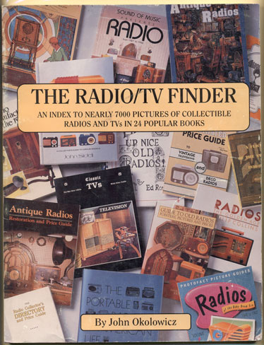The Radio / TV Finder: An Index to Nearly 7000 Pictures of Collectible Radios and TVs in 24 Popular Books. John Okolowicz.