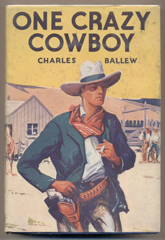 One Crazy Cowboy (with a dust jacket). Charles Ballew.