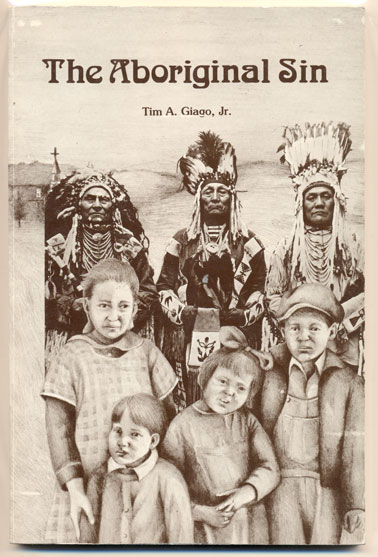 The Aboriginal Sin: Reflections on the Holy Rosary Indian Mission School (Red Cloud Indian School). Tim A. Giago, Jr.