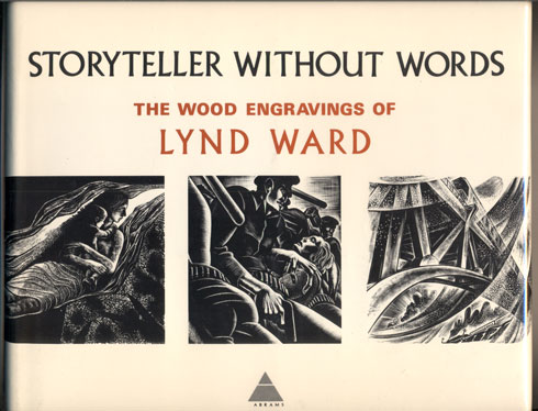Storyteller Without Words: The Wood Engravings of Lynd Ward. Lynd Ward.
