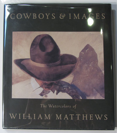 Cowboys & Images: The Watercolors of William Matthews. William Matthews, William Kittredge, Foreword and Dyan Zaslowsky, Introduction.