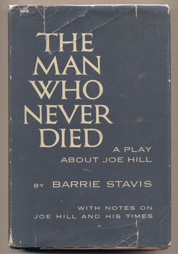Man Who Never Died: A Play About Joe Hill with Notes on Joe Hill and His Times. Barrie Stavis.