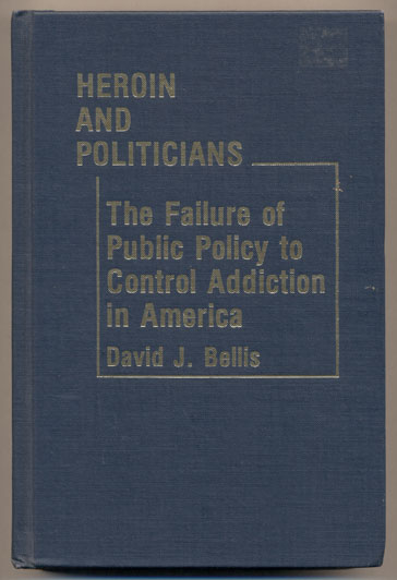 Heroin and Politicians: The Failure of Public Policy to Control Addiction in America. David J. Bellis.