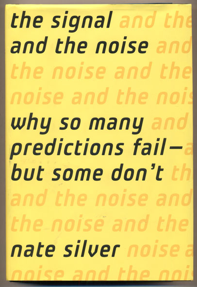 The Signal and the Noise: Why So Many Predictions Fail- but Some Don't. Nate Silver.