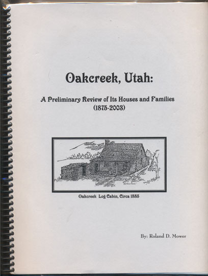 Oakcreek, Utah: A Preliminary Review of Its Houses and Families (1875-2003). Roland D. Mower.