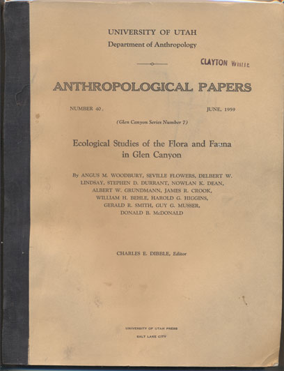 Ecological Studies of Flora and Fauna in Glen Canyon (University of Utah Department of Anthropology Anthropological Papers Number 40, June 1959- Glen Canyon Series Number 7). Angus M. Woodbury, Charles E. Dibble.