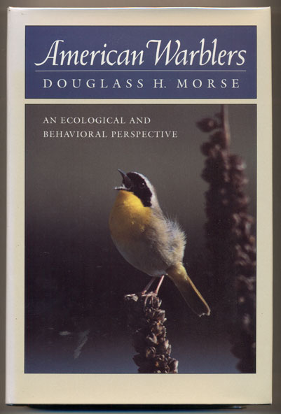 American Warblers: An Ecological and Behavioral Perspective. Douglass H. Morse.