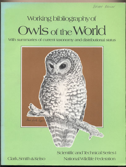 Working bibliography of Owls of the World- With summaries of current taxonomy and distributional status. Richard J. Clark, Dwight G. Smith, Leon H. Kelso.