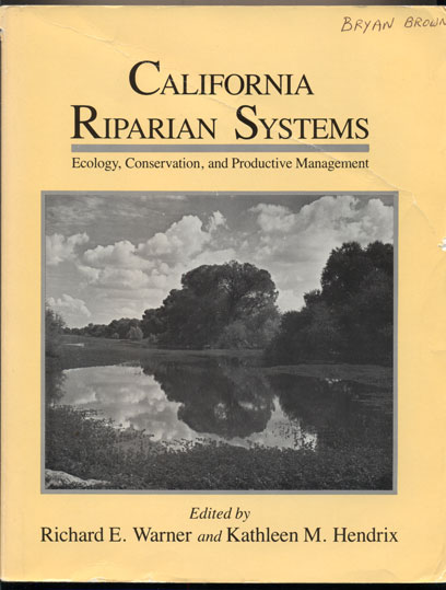 California Riparian Systems: Ecology, Conservation, and Productive Management. Richard E. Warner, Kathleen M. Hendrix.