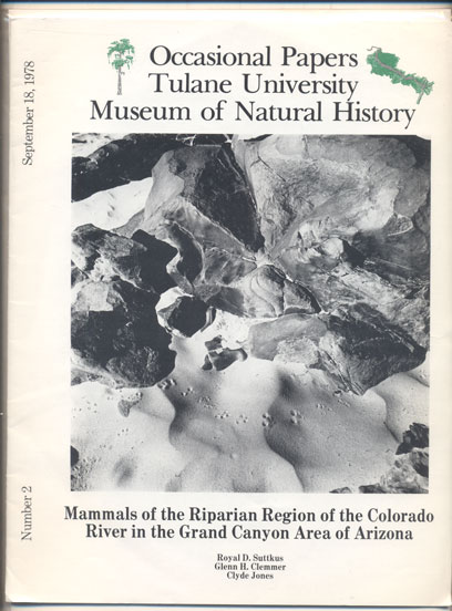 Mammals of the Riparian Region of the Colorado River in the Grand Canyon Area of Aizona (Occasional Papers Tulane University Museum of Natural History Number 2, September 18, 1978). Royal D. Suttkus, Glenn H. Clemmer, Clyde Jones.