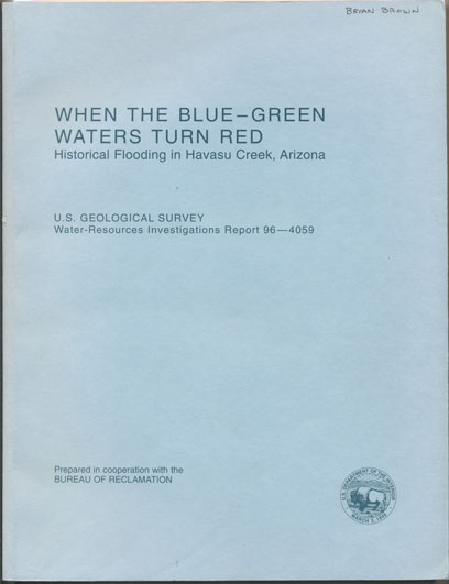 When the Blue-Green Waters Turn Red: Historical Flooding in Havasu Creek, Arizona (U.S. Geological Survey Water-Resources Investigations Report 96-4059). Theodore S. Melis, William M. Phillips, Robert H. Webb.