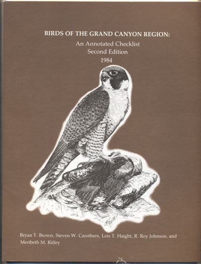 Birds of the Grand Canyon: An Annotated Checklist. Bryan T. Brown, Steven W. Carothers, Lois T. Haight.