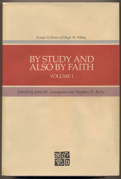 By Study and Also By Faith: Essays in Honor of Hugh W. Nibley (2 volumes). John M. Lundquist, Stephen D. Ricks.