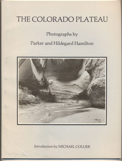 The Colorado Plateau: Photographs by Parker and Hildegard Hamilton. Michael Collier, Introduction, Parker Hamilton, Hildegard.