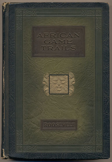African Game Trails Volumes 1 and 2; Through the Brazilian Wilderness; Outdoor Pastimes of an American Hunter; A Book-Lover's Holiday in the Open (5 volumes). Theodore Roosevelt.