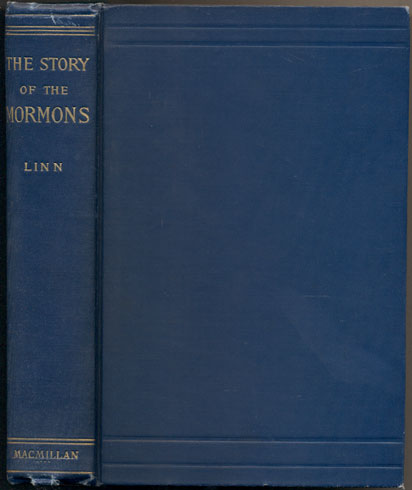 The Story of the Mormons: From the Date of their Origin to the Year 1901. William Alexander Linn.