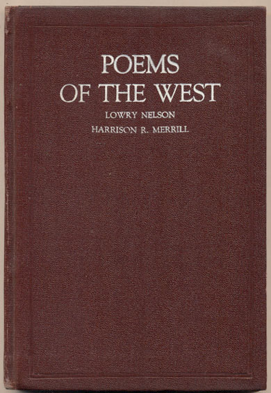 Poems of the West. Lowry Nelson, Harrison R. Merrill.