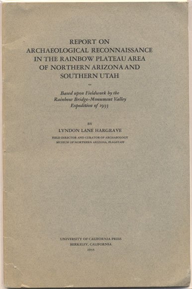 Report on Archaeological Reconnaissance in the Rainbow Plateau Area of Northern Arizona and Southern Utah Based Upon Fieldwork by the Rainbow Bridge-Monument Valley Expedition of 1933. Lyndon Lane Hargrave.