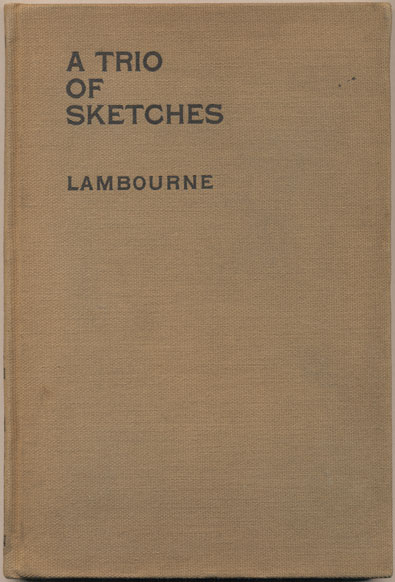 """A Trio of Sketches: Being reminiscences of the theater green room and the scene-painter's gallery from suggestions in """"a play-house"""" Alfred Lambourne."""