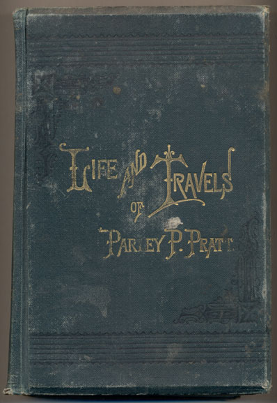 The Autobiography of Parley Parker Pratt, One of the Twelve Apostles of the Church of Jesus Christ of Latter-Day Saints, Embracing the Life, Ministry and Travels, With Extracts, in Prose and Verse, From His Miscellaneous Writings. Parley Parker Pratt.