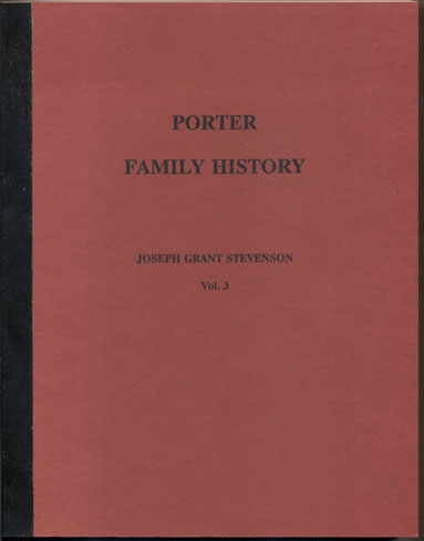 Porter Family History Volume 3: Consisting of Biographical Sketches and Genealogy of the Posterity of Sanford Porter (1790-1873) of Brimfield, Mass. (1856 to 1997). Joseph Grant Stevenson.