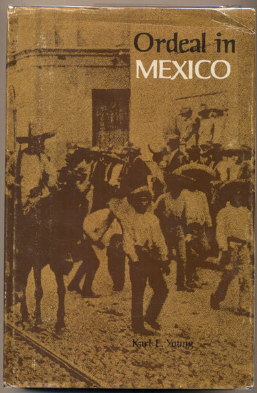 Ordeal in Mexico: Tales of Danger and Hardship Collected from Mormon Colonists. Karl E. Young.