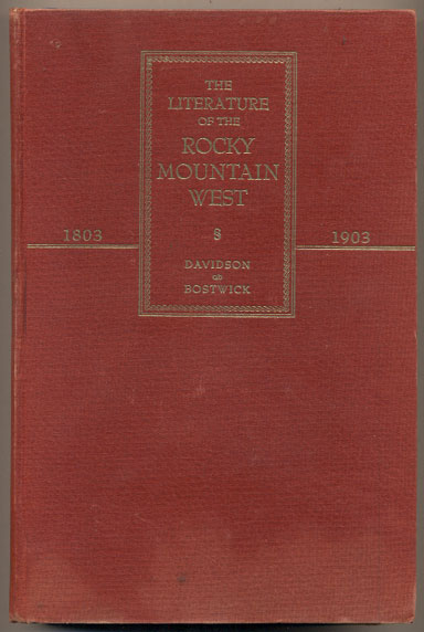 The Literature of the Rocky Mountain West 1803-1903. Levette Jay Davidson, Prudence Bostwick.