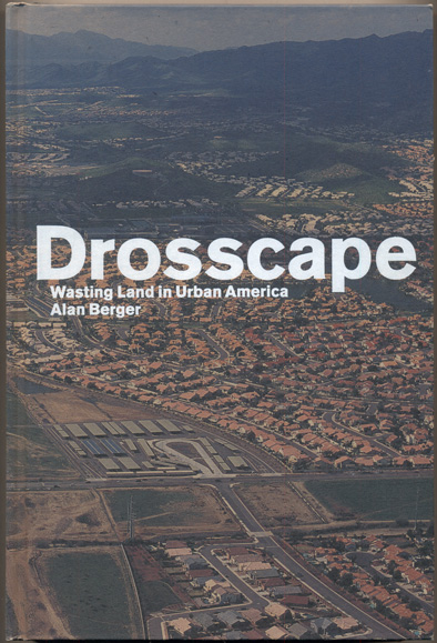 Drosscape: Wasting Land in Urban America. Alan Berger.
