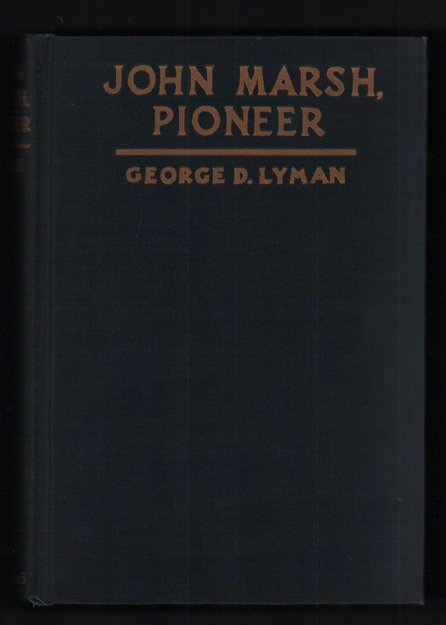 John Marsh, Pioneer: The Life Story of a Trail-blazer on Six Frontiers. George D. Lyman.