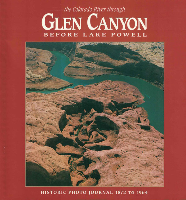 The Colorado River Through Glen Canyon Before Lake Powell; Historic Photo Journal 1872 to 1964. Eleanor Inskip.