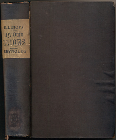 My Own Times, Embracing also, The History of My Life (Reynolds' History of Illinois). John Reynolds.