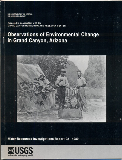 Observations of Environmental Change in Grand Canyon, Arizona (U.S. Geological Survey Water-Resources Investigations Report 02-4080. Robert H. Webb, Theodore S. Melis, Richard A. Valdez.