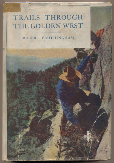 Trails Through the Golden West. Robert Frothingham.