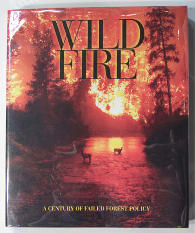 Wild Fire: A Century of Failed Forest Policy. George Wuerthner.