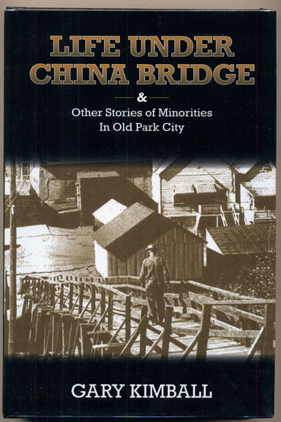 Life Under China Bridge & Other Stories In Old Park City. Gary Kimball.