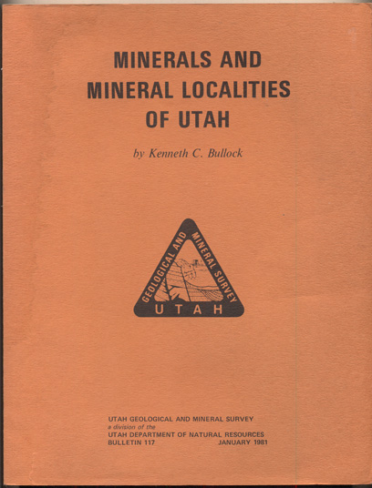 Minerals and Mineral Localities of Utah (Utah Geological and Mineral Survey, a division of the Utah Department of Natural Resources, Bulletin 117, January 1981). Kenneth C. Bullock.