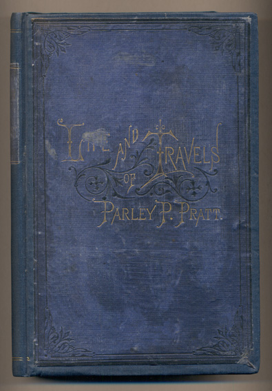 The Autobiography of Parley Parker Pratt, One of the Twelve Apostles of the Church of Jesus Christ of Latter-Day Saints, Embracing His Life, Ministry and Travels, with Extracts, in Prose and Verse, from His Miscellaneous Writings. Parley Parker Pratt.