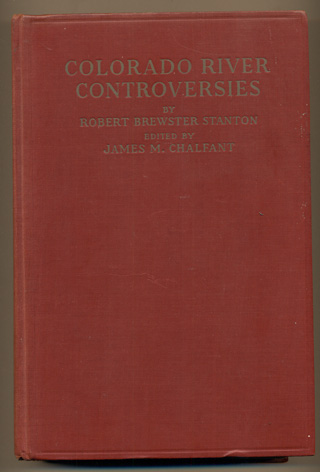 Colorado River Controversies. Robert Brewster Stanton, James M. Chalfant.