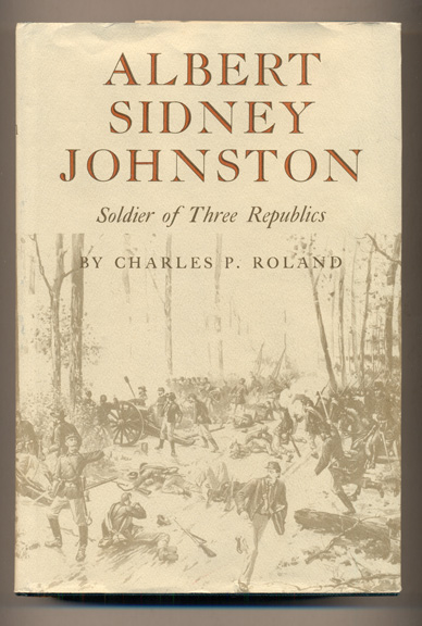 Albert Sidney Johnston: Soldier of the Three Republics. Charles P. Roland.