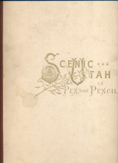 Scenic Utah: Pen and Pencil. Alfred Lambourne.