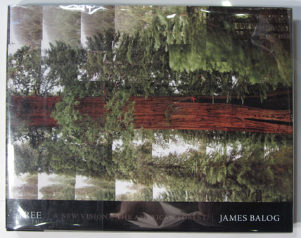Tree: A New Vision of The American Forest. James Balog.